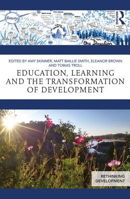 Education, Learning and the Transformation of Development - Skinner, Amy (Editor), and Baillie Smith, Matt (Editor), and Brown, Eleanor (Editor)