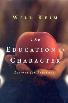 Education of Character - Keim, Will, PhD