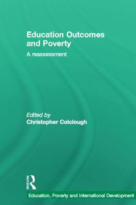 Education Outcomes and Poverty: A Reassessment - Colclough, Christopher (Editor)