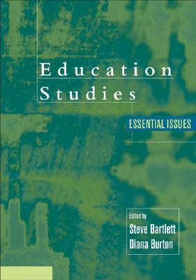 Education Studies: Essential Issues - Bartlett, Steve, Dr. (Editor), and Burton, Diana M, Dr. (Editor)