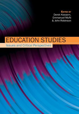 Education Studies: Issues and Critical Perspectives - Kassem, Derek (Editor), and Mufti, Emmanuel (Editor), and Robinson, John, Professor, PhD (Editor)
