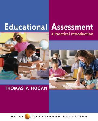 Educational Assessment: A Practical Introduction - Hogan, Thomas P, Dr.