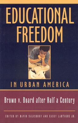 Educational Freedom in Urban America: Brown v. Board After Half a Century - Salisbury, David