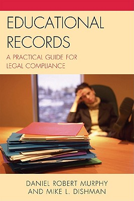 Educational Records: A Practical Guide for Legal Compliance - Murphy, Daniel Robert, and Dishman, Mike L