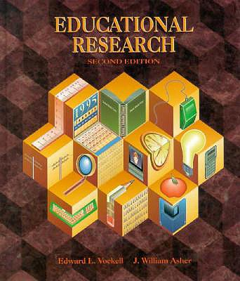 Educational Research - Asher, J William, Professor, and Vockell, Edward L