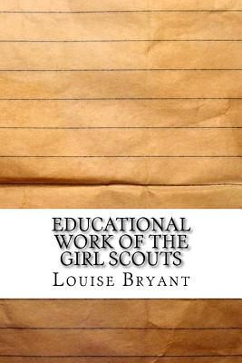 Educational Work of the Girl Scouts - Bryant, Louise Stevens