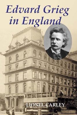 Edvard Grieg in England - Carley, Lionel