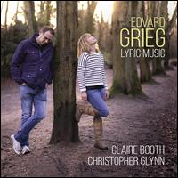 Edvard Grieg: Lyric Music - Christopher Glynn (piano); Claire Booth (soprano)