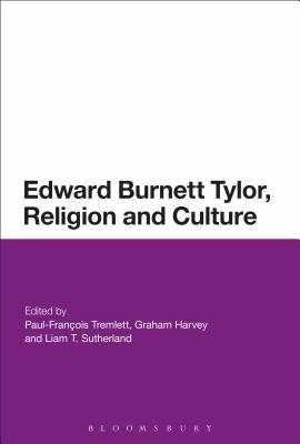 Edward Burnett Tylor, Religion and Culture - Tremlett, Paul-François (Editor), and Harvey, Graham (Editor), and Sutherland, Liam T (Editor)