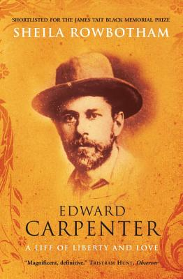 Edward Carpenter: A Life of Liberty and Love - Rowbotham, Sheila