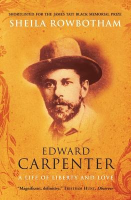 Edward Carpenter: A Life of Liberty and Love - Rowbotham, Sheila