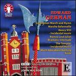 Edward German: Coronation March and Hymn; March Solennelle; Henry VIII Incidental Music; Etc.