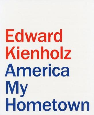 Edward Kienholz: America my Hometown - Burnett, Craig (Editor), and Anfam, David (Editor), and Chapman, Jake (Editor)