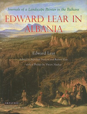 Edward Lear in Albania: Journals of a Landscape Painter in the Balkans - Lear, Edward, and Destani, Bejtullah (Editor), and Elsie, Robert, Professor (Editor)