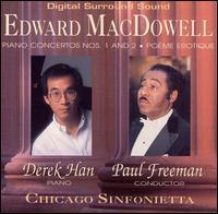 Edward MacDowell: Piano Concertos Nos. 1 & 2; Poème Erotique - Derek Han (piano); Chicago Sinfonietta; Paul Freeman (conductor)