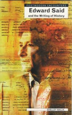 Edward Said and the Writing of History - Walia, Shelley