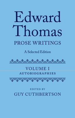 Edward Thomas: Prose Writings: A Selected Edition: Volume 1: Autobiographies - Cuthbertson, Guy (Editor)