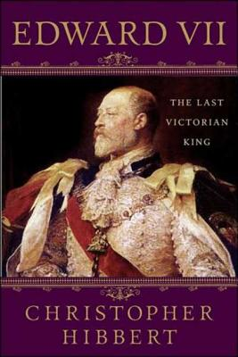 Edward VII: The Last Victorian King - Hibbert, Christopher, and Thomas, Hugh (Foreword by)