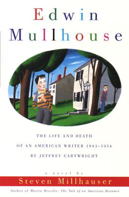 Edwin Mullhouse: The Life and Death of an American Writer 1943-1954 by Jeffrey Cartwright - Millhauser, Steven