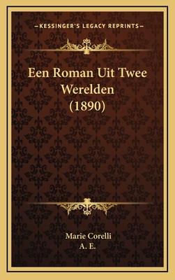 Een Roman Uit Twee Werelden (1890) - Corelli, Marie, and A E (Translated by)