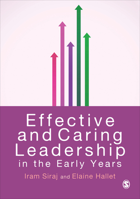 Effective and Caring Leadership in the Early Years - Siraj, Iram, and Hallet, Elaine