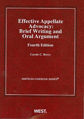Effective Appellate Advocacy: Brief Writing and Oral Argument - Berry, Carole C.