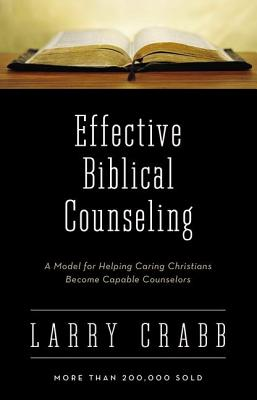 Effective Biblical Counseling: A Model for Helping Caring Christians Become Capable Counselors - Crabb, Larry, Dr.