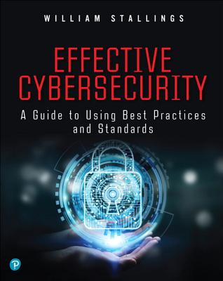 Effective Cybersecurity: A Guide to Using Best Practices and Standards - Stallings, William