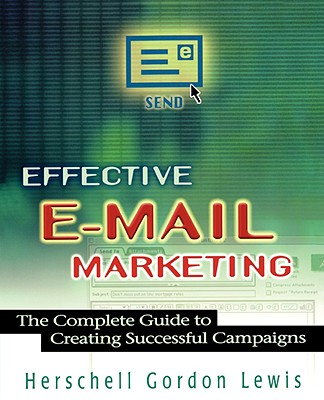 Effective E-mail Marketing: The Complete Guide to Creating Successful Campaigns - Lewis, Herschell Gordon