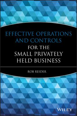Effective Operations and Controls for the Small Privately Held Business - Reider, Rob