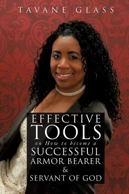 Effective Tools on How to Become a Successful Armor Bearer and Servant of God - Glass, Tavane