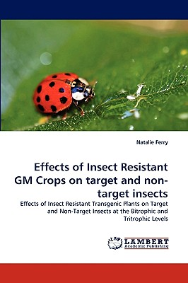 Effects of Insect Resistant GM Crops on Target and Non-Target Insects - Ferry, Natalie