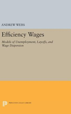 Efficiency Wages: Models of Unemployment, Layoffs, and Wage Dispersion - Weiss, Andrew