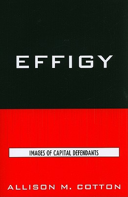 Effigy: Images of Capital Defendants - Cotton, Allison M