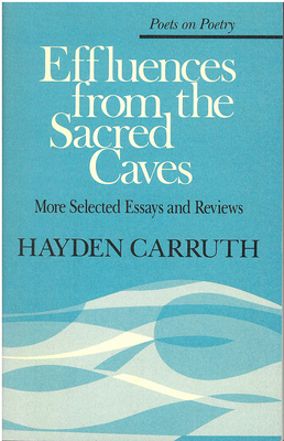 Effluences from the Sacred Caves: More Selected Essays and Reviews - Carruth, Hayden