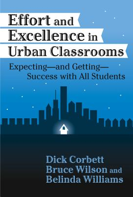 Effort and Excellence in Urban Classrooms: Expecting, and Getting, Success with All Students - Corbett, H Dickson