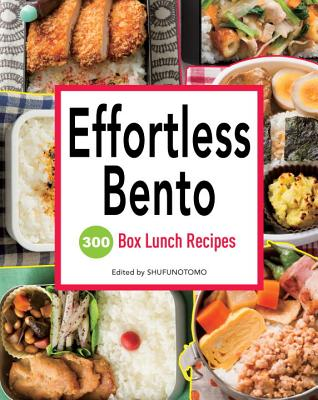Effortless Bento: 300 Box Lunch Recipes - Shufu-No-Tomo