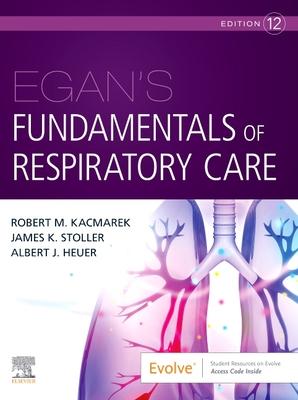Egan's Fundamentals of Respiratory Care - Kacmarek, Robert M, PhD, Rrt, and Stoller, James K, MD, MS, and Heuer, Al, PhD, MBA, Rrt