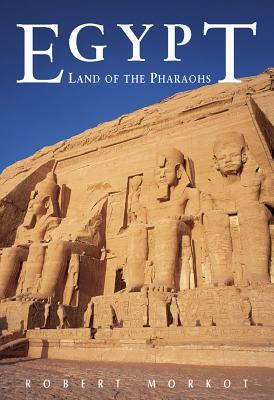 Egypt: Land of the Pharaohs - Morkot, Robert, and Cassidy, Anthony (Photographer), and Nomachi, Kazuyoshi (Photographer)