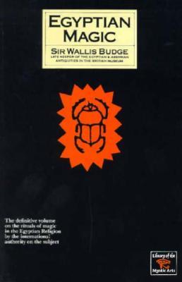 Egyptian Magic - Budge, E A Wallis, Professor, and Budge, Wallis E, and Budge, Wallace