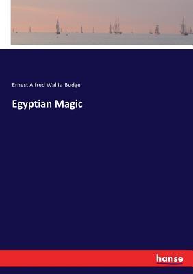 Egyptian Magic - Budge, E A Wallis, Professor