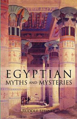 Egyptian Myths and Mysteries - Steiner, Rudolf, and Macbeth, Norman (Translated by)