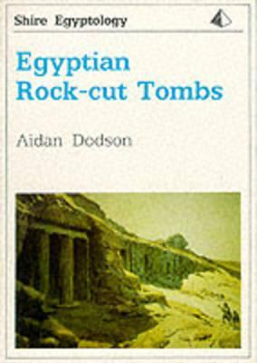Egyptian Rock-Cut Tombs - Dodson, Aidan