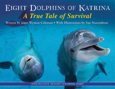 Eight Dolphins of Katrina: A True Tale of Survival - Coleman, Janet Wyman