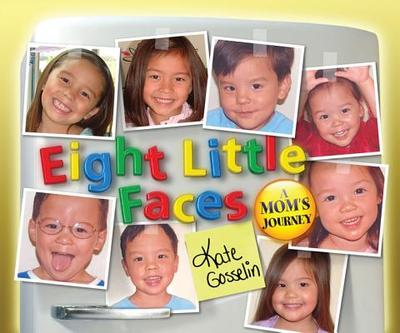 Eight Little Faces: A Mom's Journey - Gosselin, Kate
