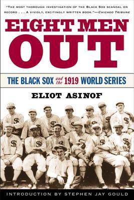 Eight Men Out: The Black Sox and the 1919 World Series - Asinof, Eliot, Mr., and Gould, Stephen Jay (Introduction by)