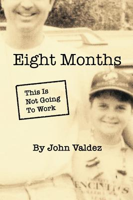 Eight Months: This Is Not Going To Work - Valdez, John