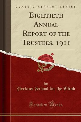 Eightieth Annual Report of the Trustees, 1911 (Classic Reprint) - Blind, Perkins School for the