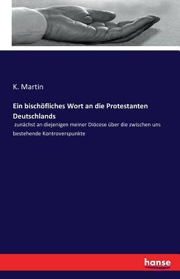 Ein Bischofliches Wort an Die Protestanten Deutschlands - Martin, K