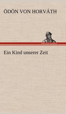 Ein Kind Unserer Zeit - Horv Th, D N Von, and Horvath, Odon Von